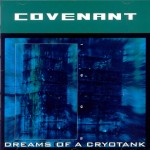 Silence Ephémère, l'album de la semaine :  COVENANT Dreams of cryotank.