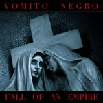 Silence Ephémère, l'album de la semaine : VOMITO NEGRO Fall of an empire.