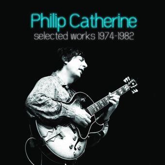 Jazz : Album découverte : PHILIP CATHERINE selected Works 1974-1982