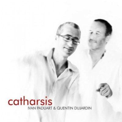 Jazz : Album découverte : » CATHARSIS » d' YVAN PADUART  et QUENTIN DUJARDIN.
